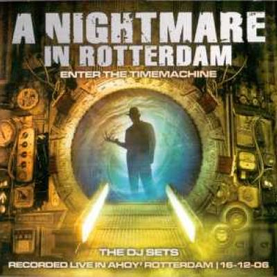VA - A Nightmare In Rotterdam - Enter The Time Machine: The DJ Sets (2007)