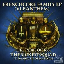 Dr. Peacock & The Sickest Squad feat Da Mouth Of Madness - Frenchcore Family EP (VLF Anthem) (2016)